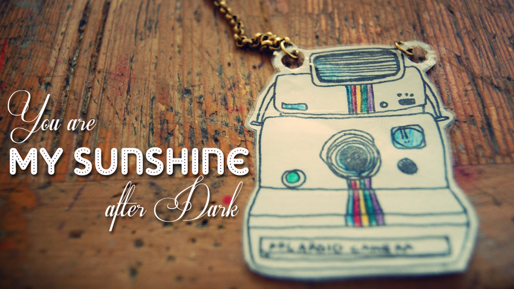 YOU ARE MY SUNSHINE AFTER DARK