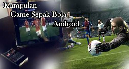 Kumpulan Game Android PES Sepak Bola Terbaru