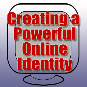 creating a powerful online identity, online presence,