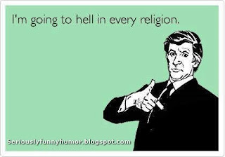 I'm going to hell in every religion