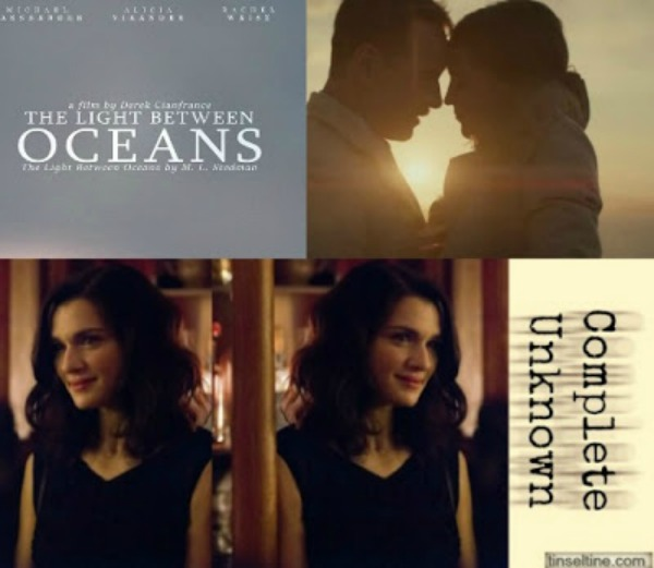 LIGHT BETWEEN OCEANS & COMPLETE UNKNOWN