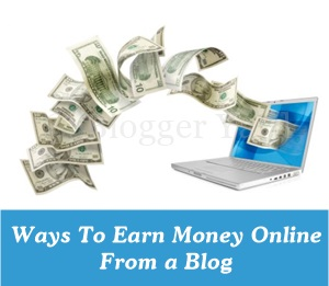 Top Ways To Earn Money From a Blog