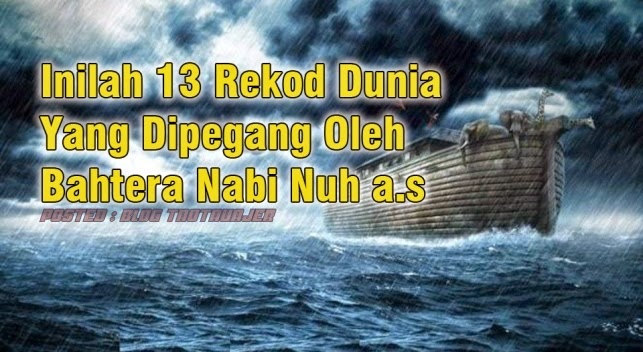 WOW Inilah 13 Rekod Dunia Yang Dipegang Oleh Bahtera Nabi Nuh a s