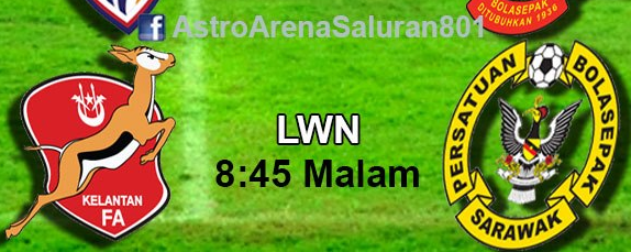 Live Streaming Kelantan Vs Sarawak 6 April 2013 Suku Akhir Piala FA.