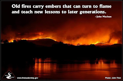 Old fires carry embers that can turn to flame and teach new lessons to later generations. –John Maclean
