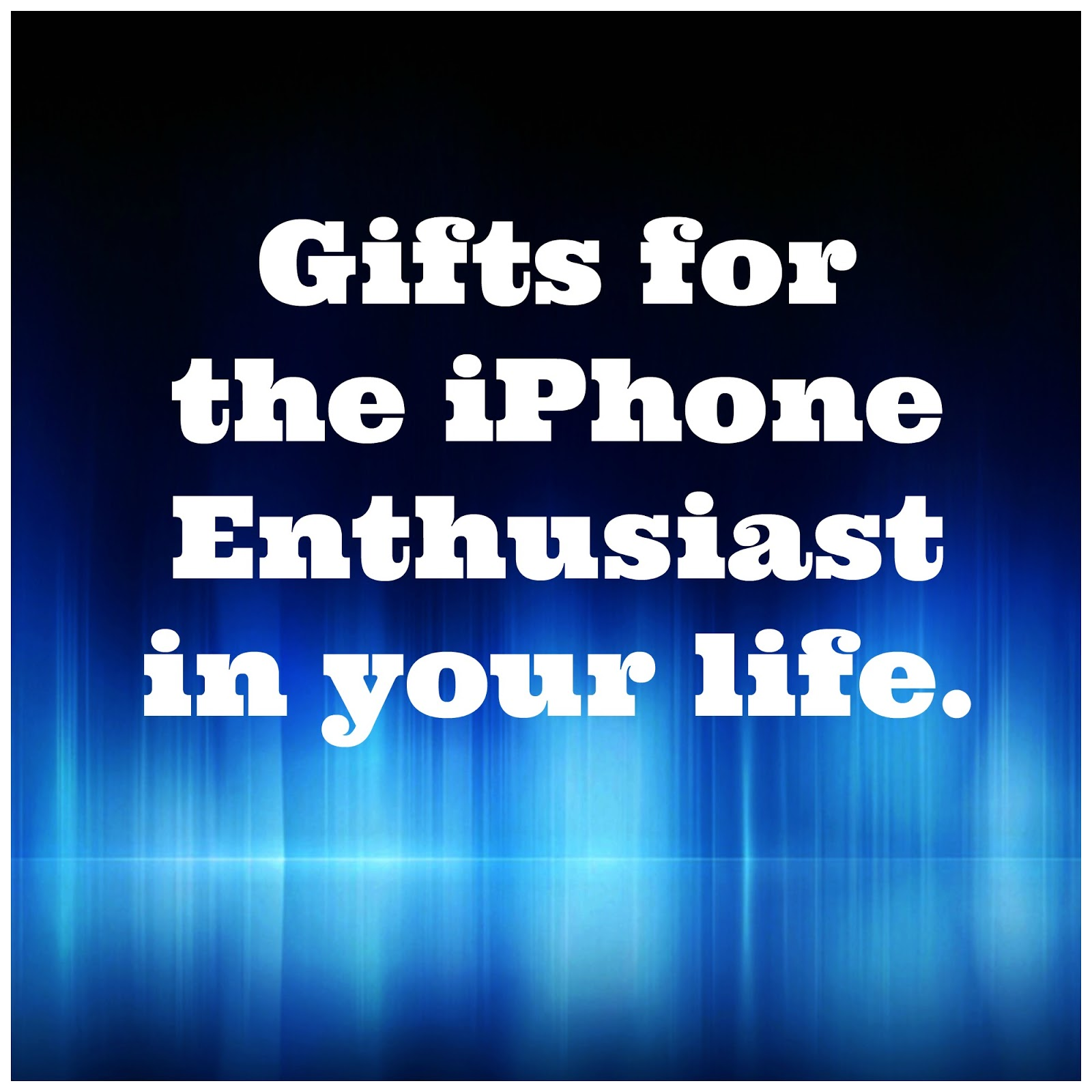 Gifts for the iPhone Enthusiast in your life.