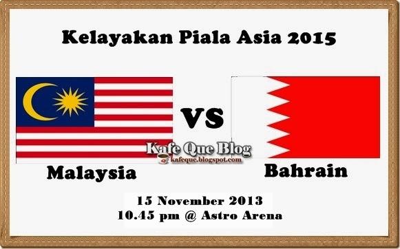 KEPUTUSAN PERLAWANAN MALAYSIA VS BAHRAIN 15 NOV 2013, LIVE STREAMING MALAYSIA VS BAHRAIN 15 OKT 2013 ASTRO ARENA, SIARAN LANGSUNG MALAYSIA VS BAHRAIN DI ASTRO ARENA 15 NOV 2013, SENARAI PEMAIN MALAYSIA VS BAHRAIN 15 OKT 2013