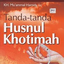 Tanda - tanda Meninggal Husnul Khotiman