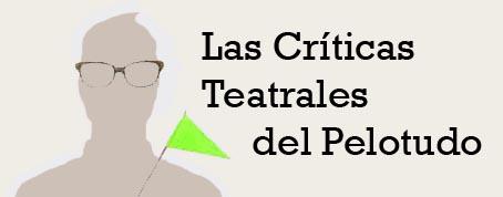 Las Críticas Teatrales del Pelotudo