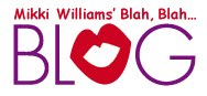 MIKKI WILLIAMS' BLAH, BLAH...BLOG