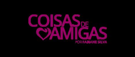 COISAS DE AMIGAS Por Fabiane Silva