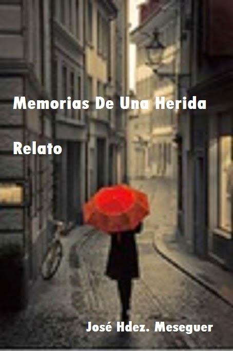Memorias De Una Herida. Relato.