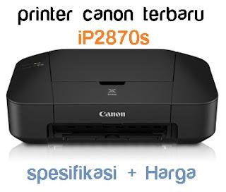 spesifikasi dan harga printer canon ip2870s terbaru
