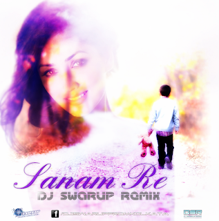 SANAM-RE-DJ-SWARUP-REMIX