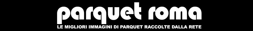 PARQUET ROMA - Il Parquet a Roma