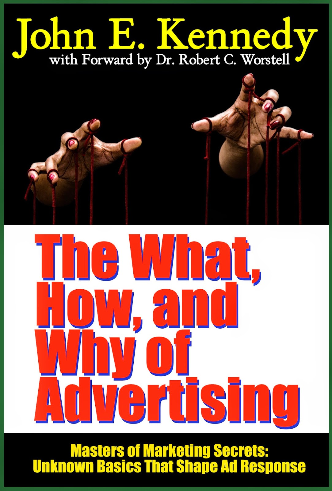John E. Kennedy - Reason Why and Intensive Advertisting - now in print again!