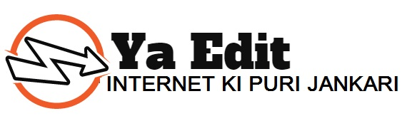 YA Edit - Internet Ki Puri Jankari Hindi Me