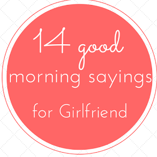 Good Morning Sayings For Your Girlfriend