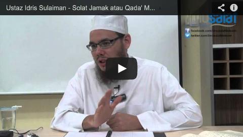 Ustaz Idris Sulaiman – Solat Jamak atau Qada' Mengikut Tertib
