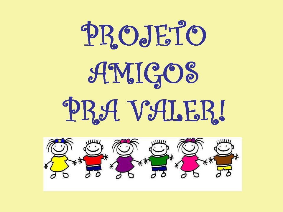 Preferência Educação Infantil Elias Moreira: Projeto Amigos pra valer! - Profª  EU43