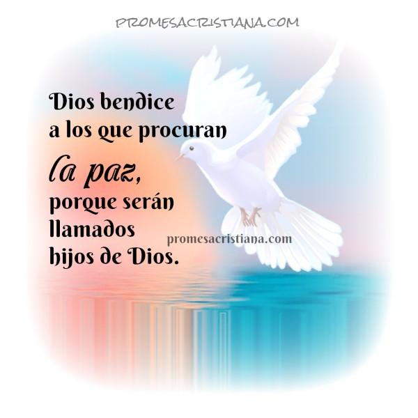 Mensaje cristiano, promesa de la paz, bienaventurados los pacificadores, imagen de paz de Dios, versiculo, cita bíblica para facebook, Biblia, Mery Bracho