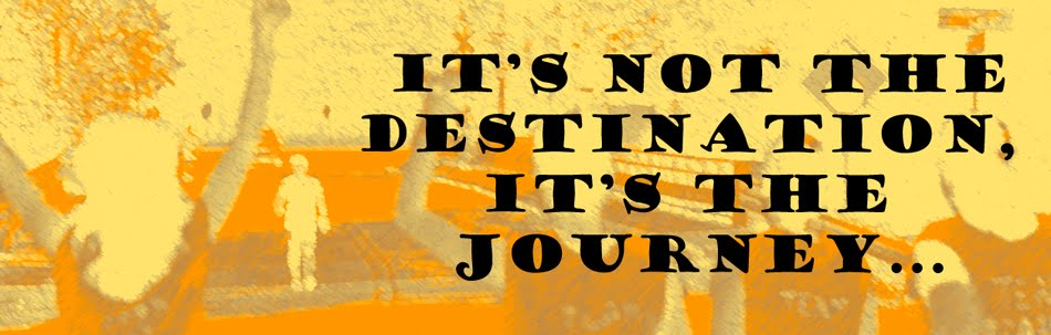 It's Not the Destination, It's the Journey...
