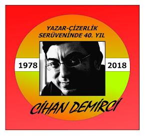 CİHAN DEMİRCİ'NİN YAZAR-ÇİZERLİK SERÜVENİNDE 40. YILI... (1978-2018)
