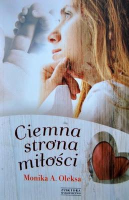 "Monika A. Oleksa ""Ciemna strona miłości"""