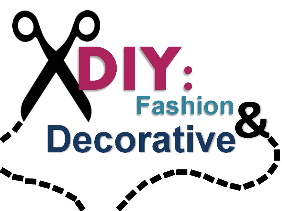 DIY: Fashion and Decorative