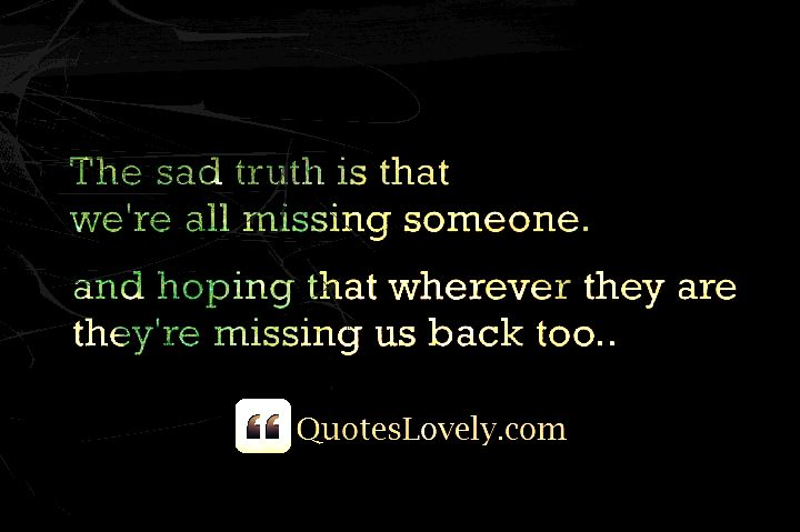 The sad truth is that we're all missing someone