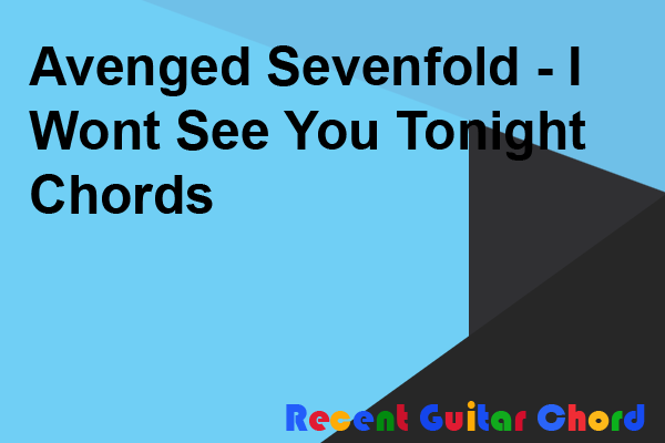 Avenged Sevenfold - I Wont See You Tonight Chords