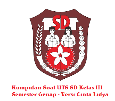 Kumpulan Soal UTS Kelas 3 SD/MI Semester 2 Tahun 2016 Terbaru