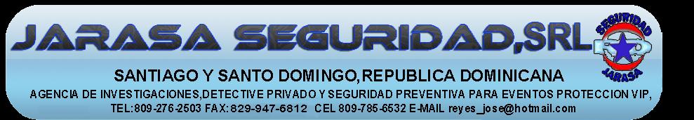 JARASA SEGURIDAD SRL  DIV. AGENCIA DE INVESTIGACIONES ALFA, SANTO DOMINGO,REPUBLICA DOMINICANA.