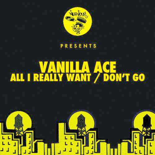 Vanilla Ace - All I Really Want/Don't Go