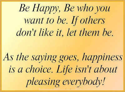 Be happy, be who you want to be. If other don't like it, let them be.