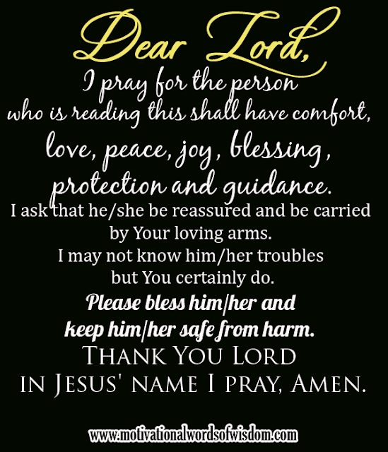 I pray for the person who is reading this shall have comfort, love, peace, joy, blessing, protection and guidance