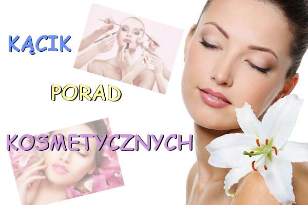 Kącik porad kosmetycznych#1/ Beauty Tips