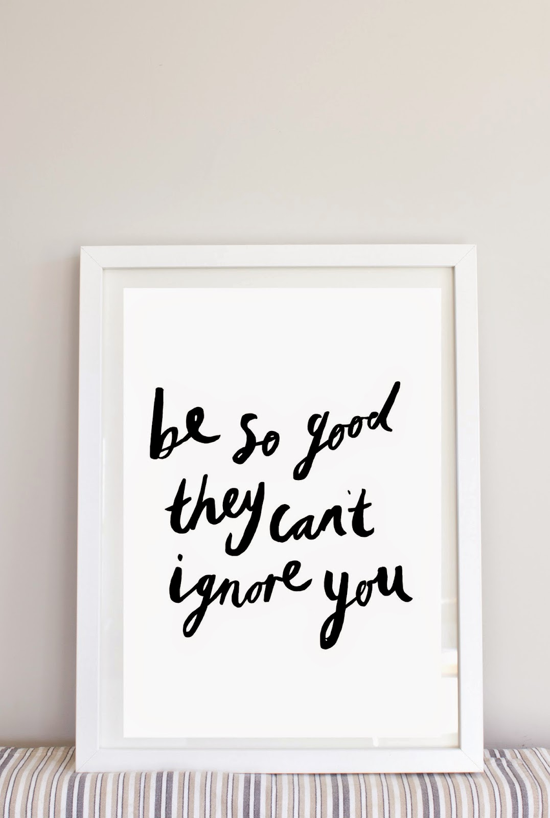 be so good they can't ignore you LH Design lola hoad design handmade typographic A4 print