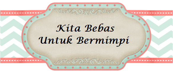 Kita Bebas Untuk Bermimpi