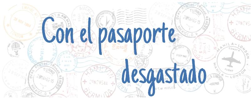 Con el pasaporte desgastado
