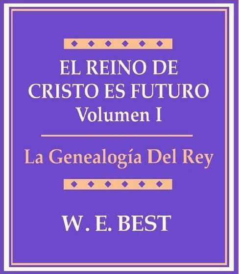 W. E. Best-El Reino De Cristo Es Futuro-Vol 1-La Genealogía Del Rey-