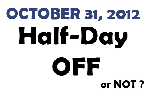 October 31 on Half-Day Off or Not