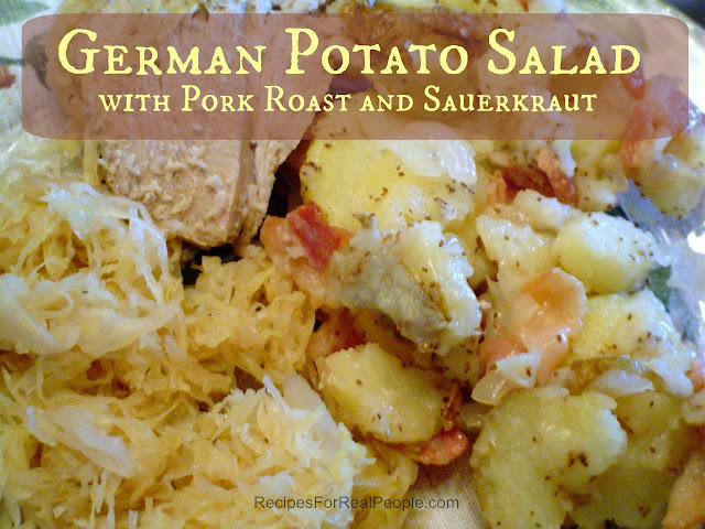 Enjoy German Potato Salad with Pork Roast and Sauerkraut any time of year!