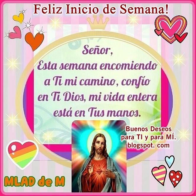 Señor, esta semana  enconmiendo a TI mi camino, confío en Ti Dios, mi vida entera está en Tus manos.  FELIZ INICIO DE SEMANA !