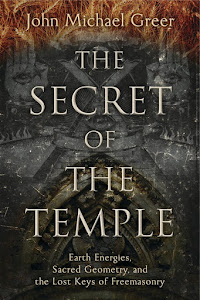 The Secret of the Temple: Earth Energies, Sacred Geometry, and the Lost Keys of Freemasonry