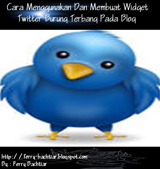 cara membuat twitter burung terbang pada blog