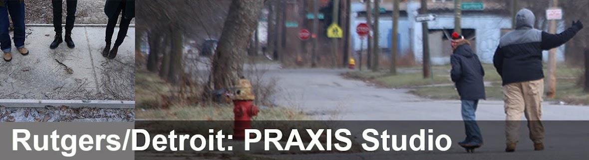 RUTGERS DETROIT : PRAXIS STUDIO