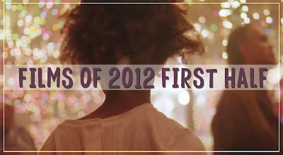 Films of 2012 First Half