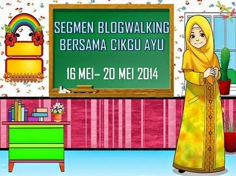 http://www.ayuinsyirah.my/2014/05/segmen-blogwalking-bersama-cikgu-ayu.html