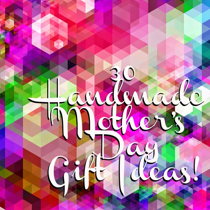 Doodlecraft 30 handmade mother 39 s day gift ideas - Handmade mothers day presents ...